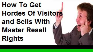 How To Get Hordes Of Visitors and Sells With Master Resell Rights